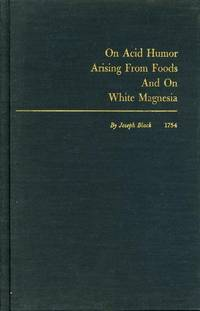 On Acid Humor Arising from Foods, and on White Magnesia : A Translation of the Latin Thesis de...