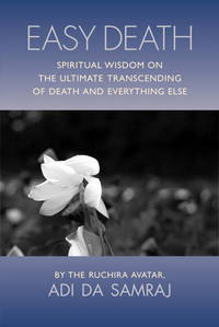 EASY DEATH: Spiritual Wisdom On The Ultimate Transcendence Of Death & Everything Else