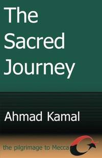 The Sacred Journey: the Pilgrimage to Mecca by Ahmad Kamal - Paperback - 2000-07-19 - from Ergodebooks (SKU: SONG0595010024)