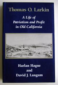 Thomas O. Larkin: A Life of Patriotism and Profit in Old California