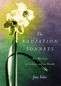 The Radiation Sonnets: For My Love, in Sickness and in Health by  Jane Yolen - First Edition - 2003-10-17 - from TangledWebMysteries (SKU: 109279)