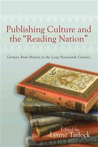 Publishing Culture and the Reading Nation: German Book History in the Long Ni