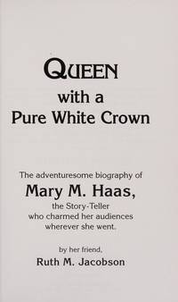 Queen With a Pure White Crown: the Story of a Beloved Story-Teller, Mary M. Haas
