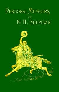 Personal Memoirs of P. H. Sheridan, General United State Army, Vol. 1