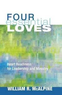 Four Essential Loves: Heart Readiness for Leadership and Ministry