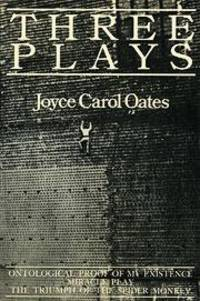 Three Plays: Ontological Proof of My Existence/Miracle Play/the Triumph of the Spider Monkey by  Joyce Carol Oates - Paperback - from Bonita (SKU: 0865380023.G)