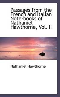 Passages from the French and Italian Note-books of Nathaniel Hawthorne, Vol. II by Nathaniel Hawthorne - Paperback - 2008-08-21 - from Ergodebooks and Biblio.com
