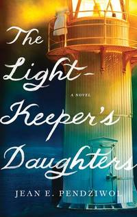 The Light-Keeper's Daughter by  Jean E Pendziwol - First Edition - 2017 - from Voyageur Book Shop (SKU: 010150)