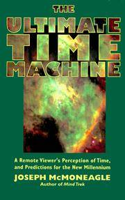 The Ultimate Time Machine: A Remote Viewers Perception of Time, and Predictions for the New...