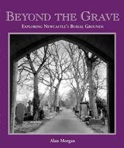 Beyond the Grave: An Exploration of Newcastle's Churches, Churchyards, Cemeteries and Burial...