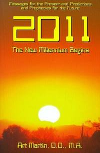 2011: The New Millennium Begins--Messages For The Present & Predictions...For The Future