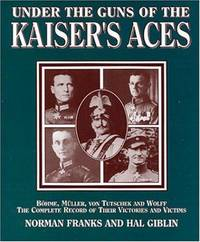 UNDER the GUNS of the KAISER'S ACES: Bohome, Muller, Von Tutschek and  Wolff the Complete...