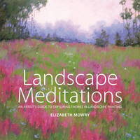 Landscape Meditations: An Artist's Guide to Exploring Themes in Landscape Painti