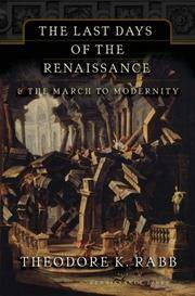 The Last Days of the Renaissance: And the March to Modernity: And the Rise of Modernity by  Theodore Rabb - Paperback - New Edition - 06/12/2007 - from Greener Books Ltd and Biblio.com