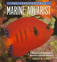 The Conscientious Marine Aquarist: A Commonsense Handbook for Successful Saltwater Hobbyists by  Christopher [Foreword]  Robert M.; Turk - Paperback - 1998-03-01 - from BooksEntirely and Biblio.com
