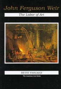 John Ferguson Weir; the Labor of Art