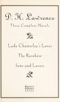 image of D.H. Lawrence, three complete novels: Lady Chatterley's lover, The Rainbow, Sons and lovers