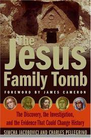 The Jesus Family Tomb: The Discovery, the Investigation, & the Evidence That Could Change...