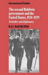The Second Baldwin Government and the United States, 1924-1929: Attitudes and Diplomacy...