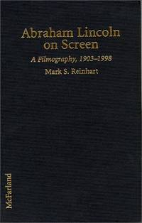 Abraham Lincoln on Screen: A Filmography of Dramas and Documentaries Including Television, 1903-1998