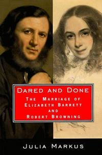 Dared and Done. The Marriage of Elizabeth Barrett and Robert Browning by Markus Julia - Paperback - First Edition - 1995 - from Twelfth Street Booksellers (SKU: 875)
