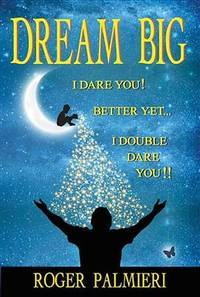 Dream Big I Dare You: Better Yet I Double Dare You