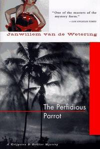 The Perfidious Parrot (A Grijpstra and DeGier Mystery). by Janwillem van de Wetering - First Edition USA (1997), First Printing indicated by a complete - 1997. - from Black Cat Hill Books and Biblio.com