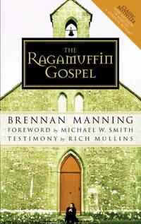 The Ragamuffin Gospel: Good News for the Bedraggled, Beat-Up, and Burnt Out by  Brennan Manning - Paperback - Paperback - from Paddyme Books and Biblio.com