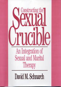 Constructing the Sexual Crucible: An Integration of Sexual and Marital Therapy (Norton Professional Books (Hardcover))