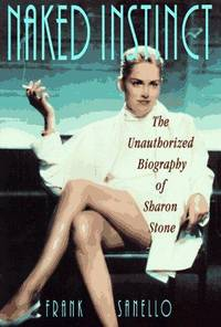 Naked Instinct: The Unauthorized Biography of Sharon Stone.
