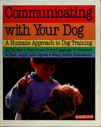 Communicating with Your Dog : A Humane Approach to Dog Training