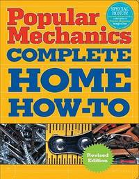 Popular Mechanics Complete Home How-To (Revised Edition)