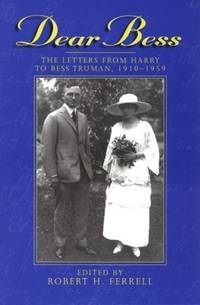 Dear Bess: The Letters from Harry to Bess Truman, 1910-1959 (Give 'em Hell Harry)