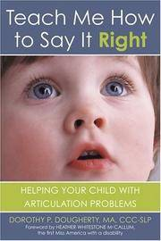 Teach Me How to Say It Right - Helping Your Child With Articulation Problems