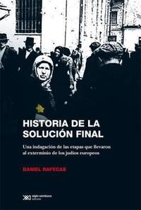 Historia de la solución final: Una indagación de las etapas que llevaron al...