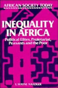 Inequality in Africa : Political Elites, Proletariat, Peasants and the Poor