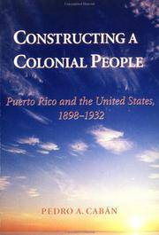 Constructing a Colonial People: Puerto Rico & the United States, 1898-1932