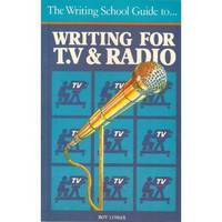 The Writing School Guide to Writing for T.V. And Radio