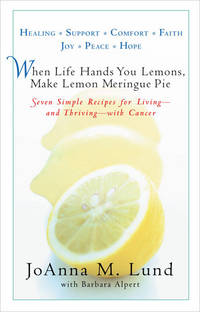 When Life Hands You Lemons, Make Lemon Meringue Pie: Seven Simple Recipes for Living--and Thriving--with Cancer by  Barbara Alpert JoAnna M. Lund - Paperback - from Discover Books (SKU: 3186028310)