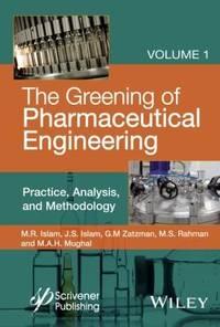 The Greening of Pharmaceutical Engineering; Volume 1: Practice, Analysis, and Methodology...