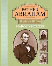 Father Abraham: Lincoln and His Sons by  Harold Holzer  - First Edition, 1st Printing  - 2011  - from The Sly Fox (SKU: 008917)