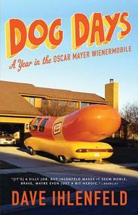 Dog Days: A Year in the Oscar Mayer Wienermobile Ihlenfeld, Dave