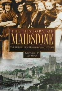 The History of Maidstone : The Making of a Modern County Town