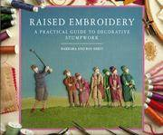 Raised Embroidery: A Practical Guide to Decorative Stumpwork