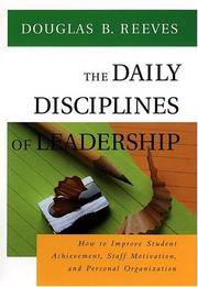 The Daily Disciplines of Leadership: How to Improve Student Achievement, Staff Motivation, and Personal Organization (Jossey-Bass Education Series)