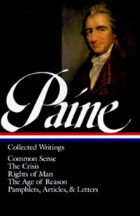 Thomas Paine: Collected  Writings, Common Sense; The Crisis, and Other Pamphlets, Articles, and Letters ; Rights of Man; The Age of Reason (Library of America #76).