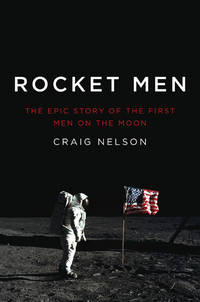 Rocket Men  The Epic Story of the First Men on the Moon