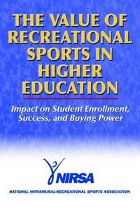 The Value of Recreational Sports in Higher Education: Impact on Student Enrollment, Success, and...