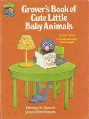Grover's Book of Cute Little Baby Animals: Featuring Jim Henson's Sesame Street Muppets by   Children's Television Workshop Staff (Contribution by)  Tom Leigh - Hardcover - [ Edition: Reprint ] - from BookHolders (SKU: 5645154)