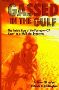 Gassed in the Gulf : The Insider Story of the Pentagon-CIA Cover-Up of Gulf War Syndrome